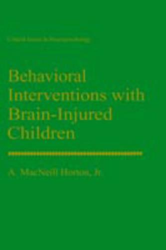 Behavioral Interventions with Brain-Injured Children - Critical Issues in Neuropsychology (Hardback)