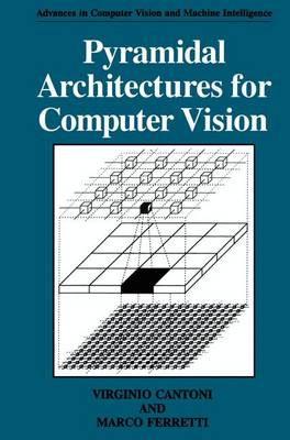 Pyramidal Architectures for Computer Vision - Advances in Computer Vision and Machine Intelligence (Hardback)