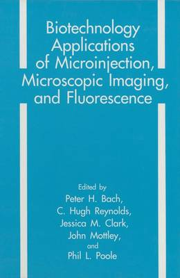Biotechnology Applications of Microinjection, Microscopic Imaging and Fluorescence: Proceedings of the First European Workshop Held in London, England, April 21-24, 1992 (Hardback)