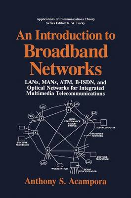 An Introduction to Broadband Networks: LANs, MANs, ATM, B-ISDN, and Optical Networks for Integrated Multimedia Telecommunications - Applications of Communications Theory (Hardback)