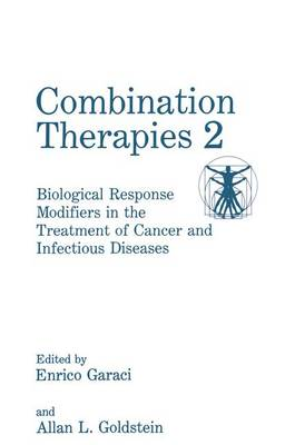 Combination Therapies: Proceedings of the Second International Symposium Held in Acireale, Sicily, Italy, May 1-3, 1992 No. 2: Biological Response Modifiers in the Treatment of Cancer and Infectious Diseases (Hardback)