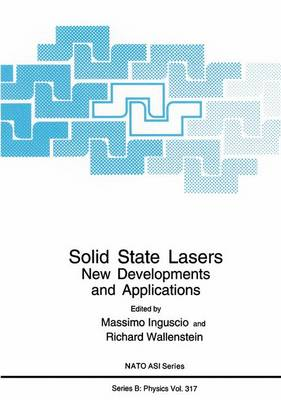 Solid State Lasers: New Developments and Applications - Proceedings of a NATO ASI Held in Tuscany, Italy, August 31-September 11, 1992 - NATO Science Series B: Physics v. 317 (Hardback)