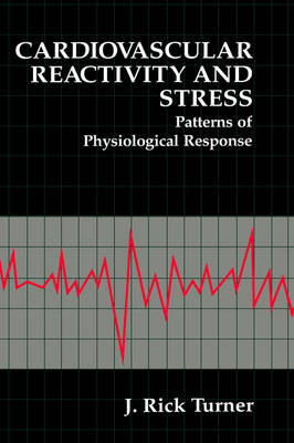 Cardiovascular Reactivity and Stress: Patterns of Physiological Response - The Springer Series in Behavioral Psychophysiology and Medicine (Hardback)