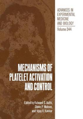 Mechanisms of Platelet Activation and Control: Proceedings of an International Symposium Held in London, United Kingdom, April 13-14, 1992 - Advances in Experimental Medicine and Biology v. 334 (Hardback)
