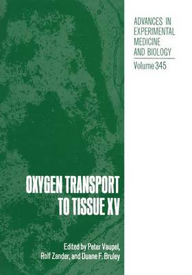 Oxygen Transport to Tissue XV: Proceedings of the 20th ISOTT Conference Held in Mainz, Germany, August 26-30, 1992 - Advances in Experimental Medicine and Biology v. 345 (Hardback)