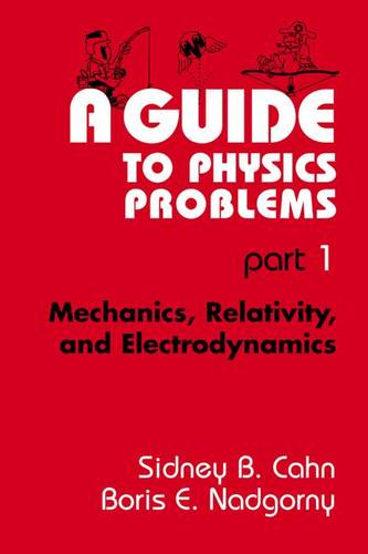 A Guide to Physics Problems: Part 1: Mechanics, Relativity, and Electrodynamics (Paperback)