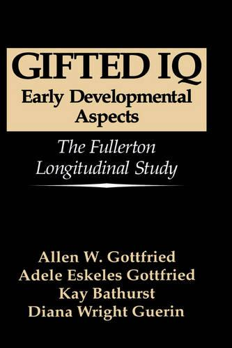 Gifted IQ: Early Developmental Aspects - The Fullerton Longitudinal Study (Hardback)