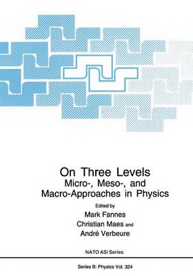 On Three Levels: Micro-, Meso- and Macro-approaches in Physics - Proceedings of a NATO ARW Held in Leuven, Belgium, July 19-23, 1993 - NATO Science Series B: Physics v. 324 (Hardback)