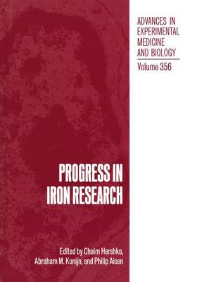 Progress in Iron Research: Proceedings of the Fourth International Conference on Hemochromatosis and Clinical Problems in Iron Metabolism and the Eleventh International Conference on Iron and Iron Proteins Held in Jerusalem, Israel, April 27-30, and May 2-7, 1993 - Advances in Experimental Medicine and Biology v. 356 (Hardback)