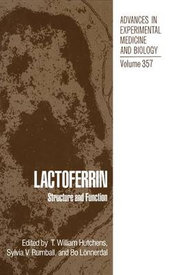 Lactofferin: Proceedings of a Workshop Held in Honolulu, Hawaii, September 19-24, 1992: Structure, Function and Applications - Advances in Experimental Medicine and Biology v. 357 (Hardback)