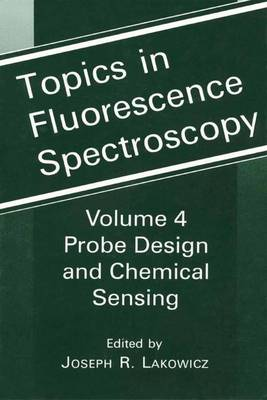 Topics in Fluorescence Spectroscopy: Volume 4: Probe Design and Chemical Sensing - Topics in Fluorescence Spectroscopy 4 (Hardback)