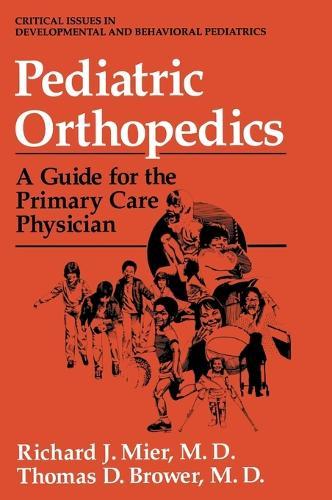 Pediatric Orthopedics: A Guide for the Primary Care Physician - Critical Issues in Developmental & Behavioral Pediatrics (Hardback)