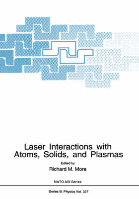 Laser Interactions with Atoms, Solids and Plasmas - NATO Science Series B 327 (Hardback)