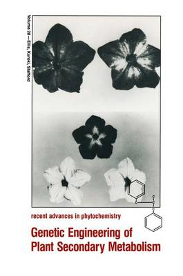 Genetic Engineering of Plant Secondary Metabolism: Proceedings of the 33rd Annual Meeting of the Phytochemical Society of North America Held in Pacific Grove, California, June 27-July 1, 1993 - Recent Advances in Phytochemistry v. 28 (Hardback)