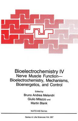 Bioelectrochemistry: Nerve Muscle Function - Bioelectrochemistry, Mechanisms, Bioenergetics and Control: Proceedings of a NATO ASI/20th Course of the International School of Biophysics on Bioelectrochemistry IV Held in Erice, Italy, October 20-November 1, 1991 No. 4 - NATO Science Series A: Life Sciences v. 267 (Hardback)