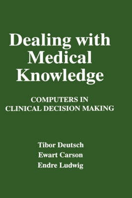Dealing with Medical Knowledge: Computers in Clinical Decision Making (Hardback)