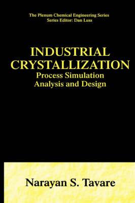 Industrial Crystallization: Process Simulation Analysis and Design - The Plenum Chemical Engineering Series (Hardback)
