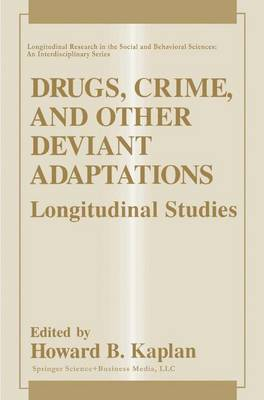 Drugs, Crime, and Other Deviant Adaptations: Longitudinal Studies - Longitudinal Research in the Social and Behavioral Sciences: An Interdisciplinary Series (Hardback)
