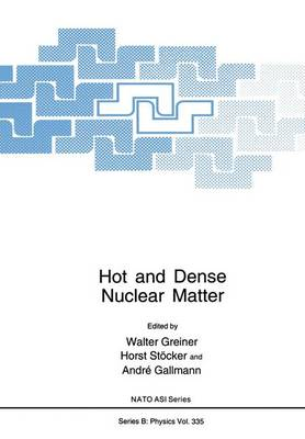 Hot and Dense Nuclear Matter: Proceedings of a NATO ASI Held in Bodrum, Turkey, September 26-October 9, 1993 - NATO Science Series B: Physics v. 335 (Hardback)