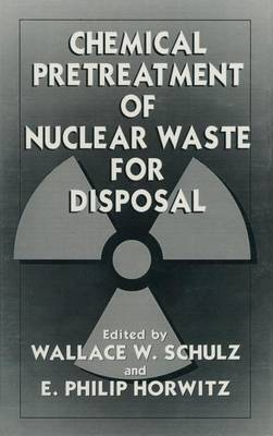 Chemical Pretreatment of Nuclear Waste for Disposal: Proceedings of an American Chemical Society Symposium Held in Washington D.C., August 1992 (Hardback)