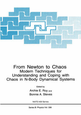 From Newton to Chaos: Modern Techniques for Understanding and Coping with Chaos in N-Body Dynamical Systems - NATO Science Series B 336 (Hardback)