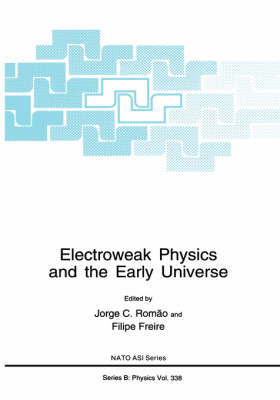 Electroweak Physics and the Early Universe - NATO Science Series B 338 (Hardback)