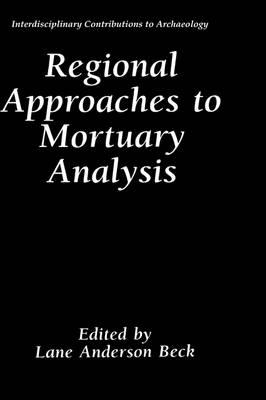 Regional Approaches to Mortuary Analysis - Interdisciplinary Contributions to Archaeology (Hardback)