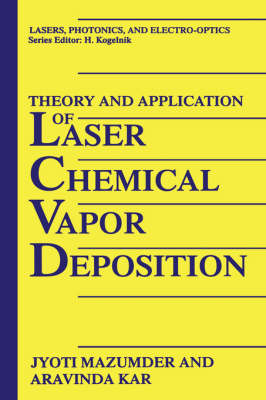 Theory and Application of Laser Chemical Vapor Deposition - Lasers, Photonics, and Electro-Optics (Hardback)