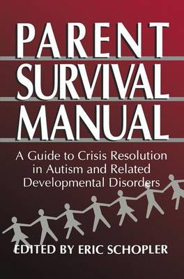 Parent Survival Manual: A Guide to Crisis Resolution in Autism and Related Developmental Disorders (Paperback)