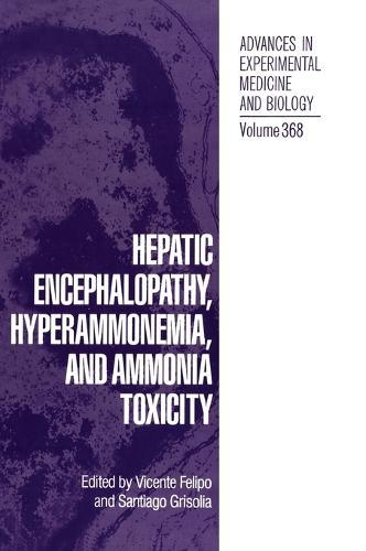 Hepatic Encephalopathy, Hyperammonemia and Ammonia Toxicity: Proceedings of an International Symposium Held in Valencia, Spain, January 24-27, 1994 - Advances in Experimental Medicine and Biology v. 368 (Hardback)