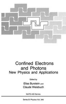 Confined Electrons and Photons: New Physics and Applications - NATO Science Series B 340 (Hardback)