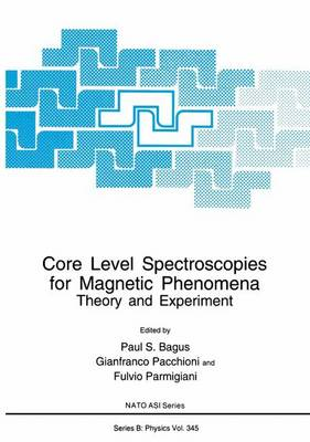 Core Level Spectroscopies for Magnetic Phenomena: Theory and Experiment - NATO Science Series B 345 (Hardback)
