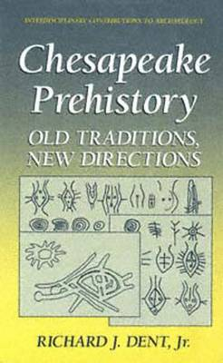 Chesapeake Prehistory: Old Traditions, New Directions - Interdisciplinary Contributions to Archaeology (Hardback)