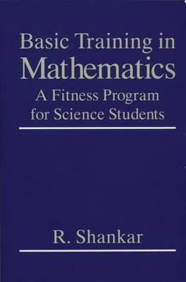 Basic Training in Mathematics: A Fitness Program for Science Students (Hardback)
