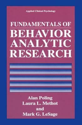 Fundamentals of Behavior Analytic Research - NATO Science Series B (Hardback)