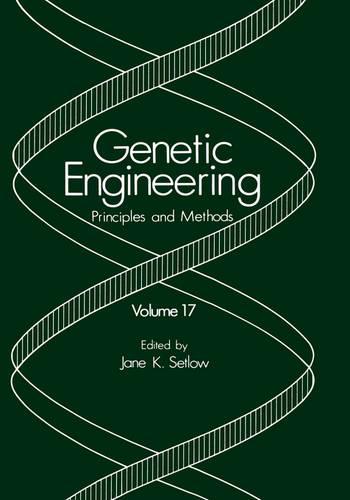 Genetic Engineering: Principles and Methods: Volume 17 - Genetic Engineering: Principles and Methods 17 (Hardback)
