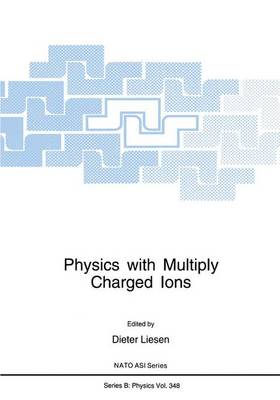 Physics with Multiply Charged Ions - NATO Science Series B 348 (Hardback)