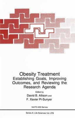 Obesity Treatment: Establishing Goals, Improving Outcomes, and Reviewing the Research Agenda - NATO Science Series A 278 (Paperback)