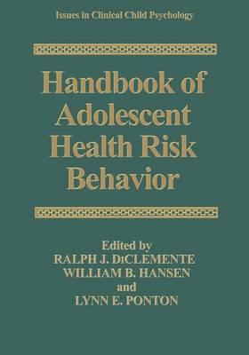 Handbook of Adolescent Health Risk Behavior - Issues in Clinical Child Psychology (Hardback)