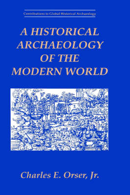 A Historical Archaeology of the Modern World - Contributions To Global Historical Archaeology (Hardback)