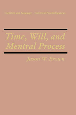 Time, Will, and Mental Process - Cognition and Language: A Series in Psycholinguistics (Hardback)