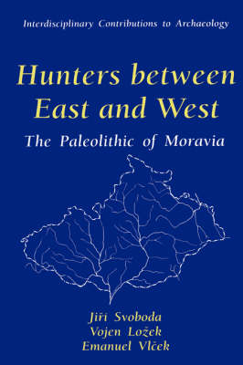 Hunters between East and West: The Paleolithic of Moravia - Interdisciplinary Contributions to Archaeology (Hardback)