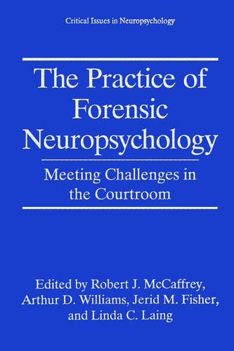 The Practice of Forensic Neuropsychology: Meeting Challenges in the Courtroom - Critical Issues in Neuropsychology (Hardback)