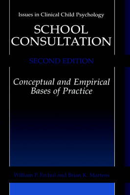 School Consultation: Conceptual and Empirical Bases of Practice - Issues in Clinical Child Psychology (Hardback)