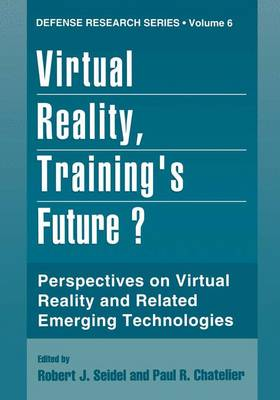 Virtual Reality, Training's Future?: Perspectives on Virtual Reality and Related Emerging Technologies - Defense Research Series 6 (Hardback)