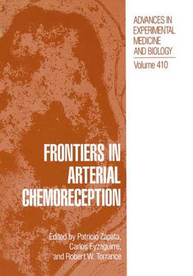 Frontiers in Arterial Chemoreception: Proceedings of the XIIIth International Symposium Held in Santiago, Chile, March 25-29, 1996 - Advances in Experimental Medicine and Biology v. 410 (Hardback)