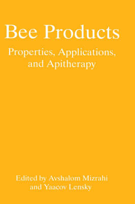 Bee Products: Properties, Applications, and Apitherapy (Hardback)