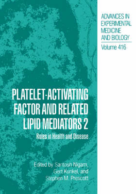 Platelet-Activating Factor and Related Lipid Mediators 2: Roles in Health and Disease - Advances in Experimental Medicine and Biology 416 (Hardback)