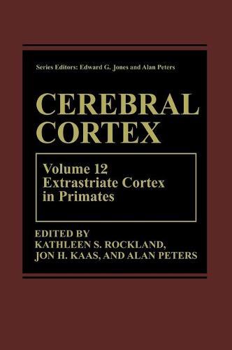 Cerebral Cortex: Volume 12: Extrastriate Cortex in Primates - Cerebral Cortex 12 (Hardback)