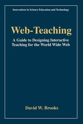 Web-Teaching: A Guide to Designing Interactive Teaching for the World Wide Web - Innovations in Science Education and Technology 3 (Paperback)